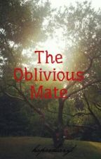 The Oblivious Mate by hopesdiary1
