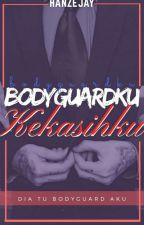 Bodyguardku Kekasihku (HIATUS) by HanzEjay