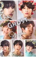 The Ghost Of You (Bts x Ghost! Reader) by MinYoonjiKirkland