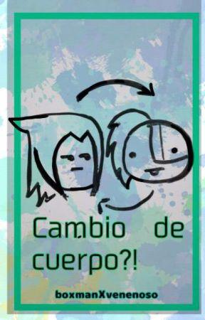 Cambio de cuerpo?! (boxmanXvenenoso okko) by ConGay_Es_Mi_Dios