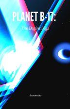 Planet B-17: The Beginnings by MariaCiutureanu