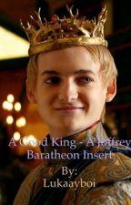 A Good King - A Joffrey Baratheon SI by Lukaayboi