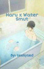Haru x Water SMUT by zeskyzed
