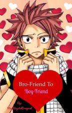 Bro-Friend to Boy-Friend (Natsu x Reader) [ON HOLD] by MissKrystalDragneel