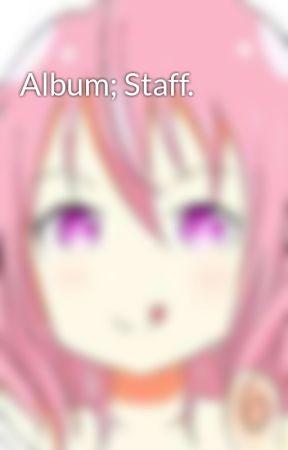 Album; Staff. by Merenxdxd