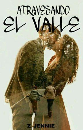 ATRAVESANDO EL VALLE by Z_JENNIE