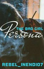 The Bad Girl Persona by Rebel_Incendio7