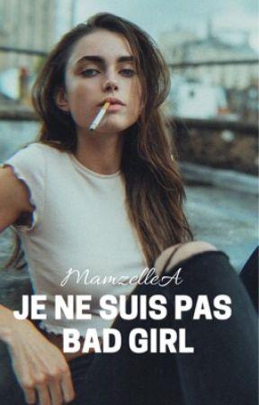 Je ne suis pas Bad Girl{EN RÉÉCRITURE} by MamzelleA
