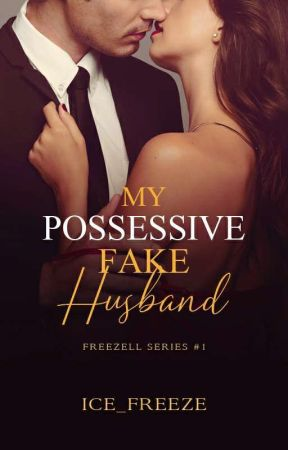 My Possessive Fake Husband (Freezell #1) [Completed] by Ice_Freeze