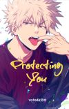 Protecting You (Katsuki Bakugo x Reader) cover