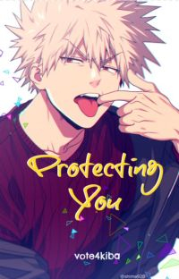 Protecting You (Katsuki Bakugo x Reader) cover