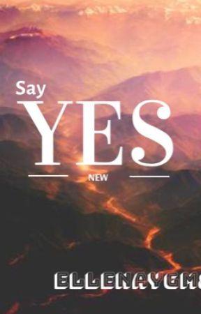 "Say ""YES"" by EllenaYgm"