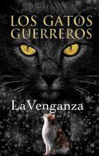 Gatos guerreros. la venganza #6 Saga: El destino de los Clanes. by azotelover