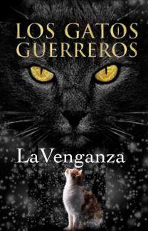 Gatos Guerreros La Venganza 6 Saga El Destino De Los Clanes Shisza Wattpad