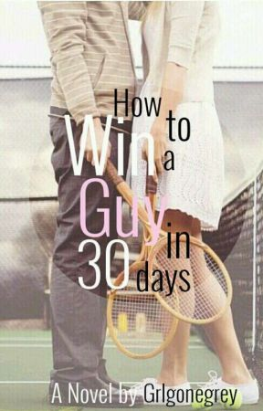 How To Win A Guy In 30 Days by Grlgonegrey
