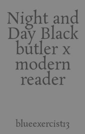 Night and Day Black butler x modern reader (on hold) by DemonStorm18