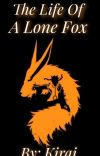 The Life of a Lone Fox~ A Naruto Fanfic cover
