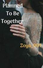 Planned To Be Together by Zoya_001