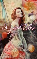 Ivy and Elise *REWRITING* by PoppyPotter2004