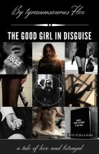 The Good Girl In Disguise by xxbabygorlxx