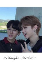 × It Is Love - Changlix × by stayhanlix