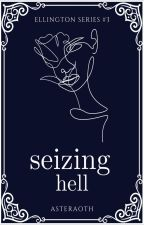 Seizing Hell (Ellington Series #3) by asteraoth