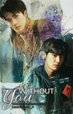 ♥ WItHOuT YOu ♥ [Completed] by borntoloveosh_