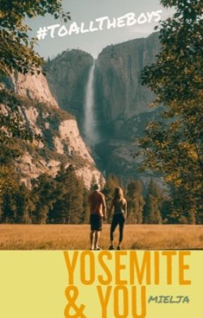 Yosemite & You #ToAllTheBoysContest by mielja