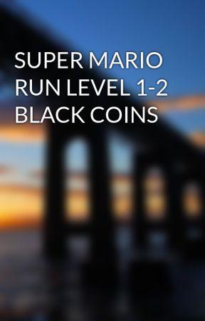SUPER MARIO RUN LEVEL 1-2 BLACK COINS by Cyclometer2025