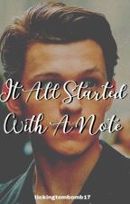 It All Started With A Note - Tom Holland  by tickingtombomb17
