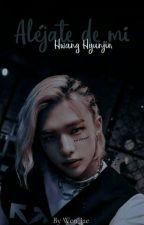 « Aléjate de mí || H. Hyunjin » de Wen_jae