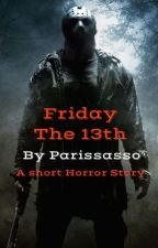 Friday the 13th   Short Horror Story by Parissasso