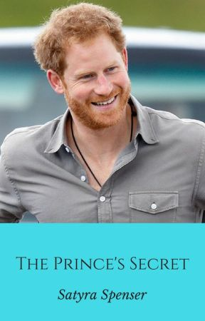 The Prince's Secret (Prince Harry Fanfic) by SatyraSpenser