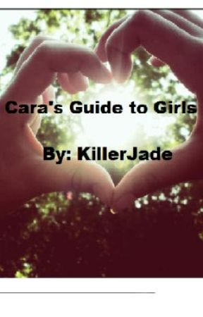 Cara's Guide to Girls by KillerJade