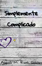 Simplemente Complicado by ThereIsAGhost