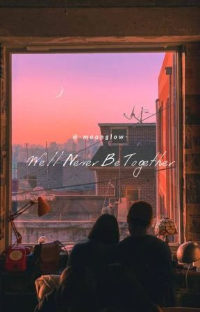 We'll Never Be Together by -moonglow-