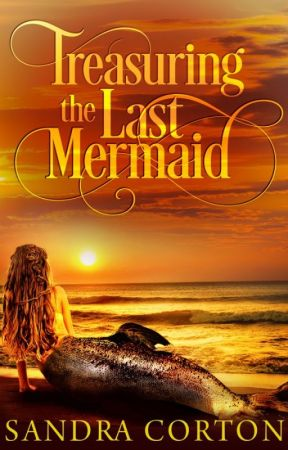 Treasuring the last mermaid (Now published so sample size only) by SandraCorton