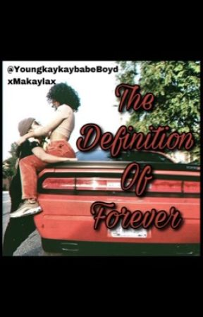 The Definition of Forever  by YoungkaykaybabeBoyd