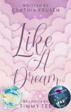 Like A Dream|✔️ by cynkruse26