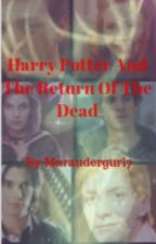 Harry Potter And The Return Of The Dead// 2019 Wattys by maraudergurl7