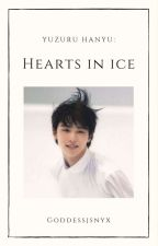 Hearts in Ice: a Yuzuru Hanyu Fanfiction by GoddessJSNyx