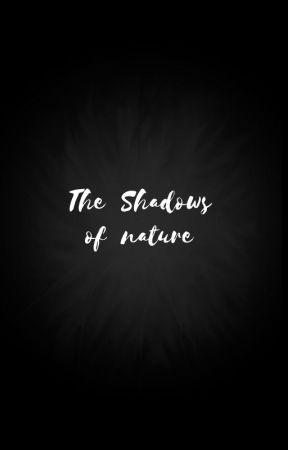 The Shadows of Nature by GardenOfProserpine
