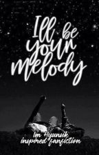Book I: I'll Be Your Melody by akosilita31