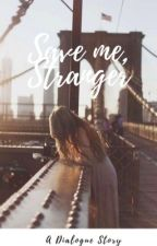 Save Me, Stranger | A Dialogue Story by II_BLACKOUT_II