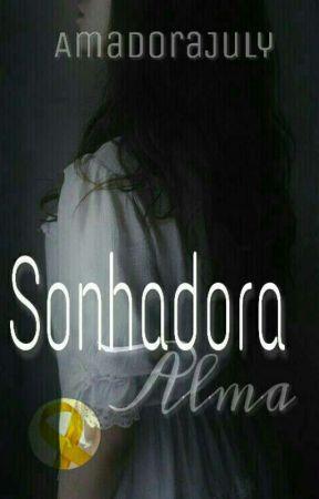 Sonhadora Alma - Conto (Concluído) by AmadoraJuly