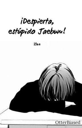 ¡Despierta, estúpido Jaebum! [2Jae] by OtterBiased