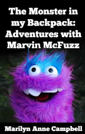 The Monster in my Backpack: Adventures with Marvin McFuzz by MarilynAnneCampbell