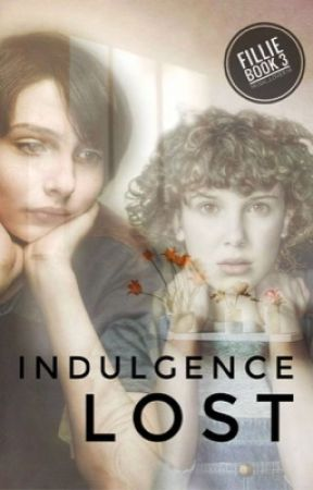Indulgence Lost | Fillie book 3 [On Hold] by music_lover76