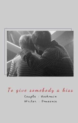 kookmin; 『 to give somebody a kiss 』