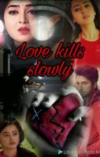 Love kills slowly (Completed) by raglak__forever